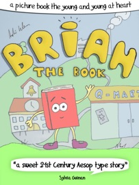 Brian The Book Or How The Books Learned To Love The Future A Picture Book For The Young And Young At Heart