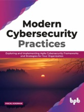Modern Cybersecurity Practices: Exploring And Implementing Agile Cybersecurity Frameworks And Strategies For Your Organization