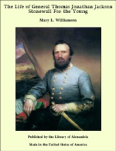 The Life Of General Thomas Jonathan Jackson Stonewall For The Young