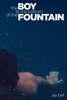 The Boy at the Bottom of the Fountain - Jay Bell