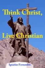 Think Christ, Live Christian