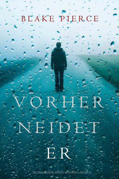 Vorher Neidet Er (Ein Mackenzie White Mystery—Buch 12) by Blake Pierce