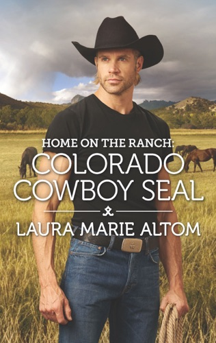 Laura Marie Altom - Home on the Ranch: Colorado Cowboy SEAL