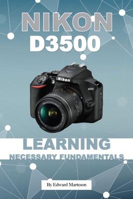 Nikon D3500: Learning Necessary Fundamentals