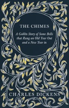 The Chimes - A Goblin Story Of Some Bells That Rang An Old Year Out And A New Year In