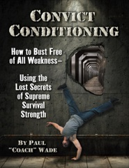 Convict Conditioning: How to Bust Free of All Weakness