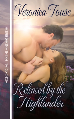 Released by the Highlander - Veronica Touse - Veronica Touse