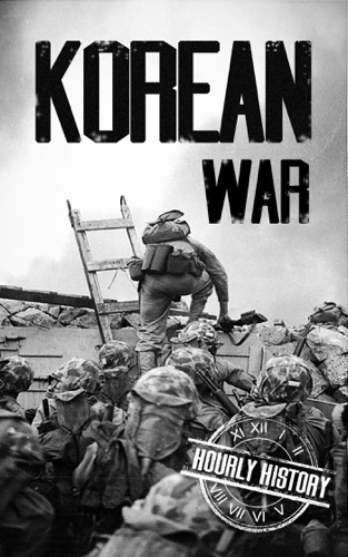 Hourly History - Korean War: A History From Beginning to End
