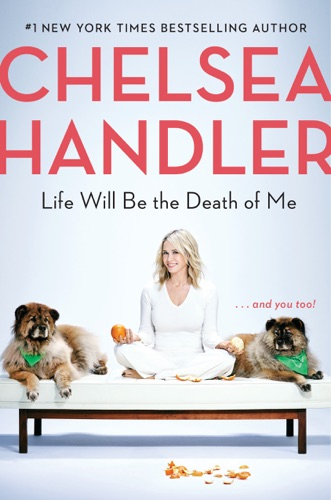 Chelsea Handler - Life Will Be the Death of Me