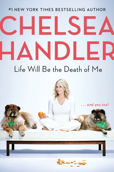 Life Will Be the Death of Me - Chelsea Handler book cover