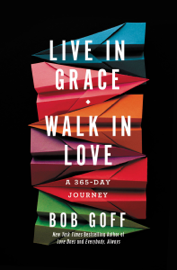 Live in Grace, Walk in Love - Bob Goff book summary