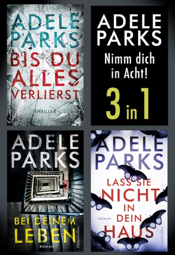 Adele Parks - Adele Parks - Nimm dich in Acht!  (3in1)