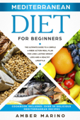 Mediterranean Diet for Beginners: The Ultimate Guide to a Simple 4-Week Action Plan for Long Lasting Weight Loss and a Healthy Lifestyle. (Cookbook Included: Best Delicious Mediterranean Recipes) Book Cover
