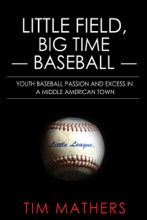 Little Field, Big Time Baseball: Youth Baseball Passion and Excess in a Middle American Town