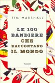 Le 100 bandiere che raccontano il mondo Book Cover