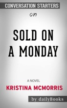 Sold on a Monday: A Novel by Kristina McMorris: Conversation Starters