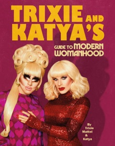 Trixie and Katya's Guide to Modern Womanhood Book Cover