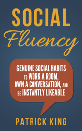 Social Skills: Social Fluency: Genuine Social Habits to Work a Room, Own a Conversation, and be Instantly Likeable
