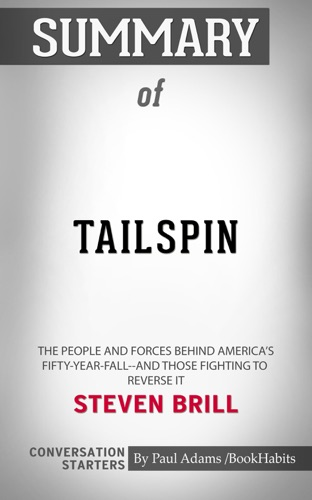 Paul Adams - Summary of Tailspin: The People and Forces Behind America's Fifty-Year Fall--and Those Fighting to Reverse It by Steven Brill  Conversation Starters