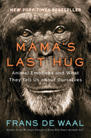 Mama's Last Hug: Animal and Human Emotions and What They Tell Us about Ourselves