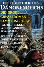 Die Bibliothek Des D Monenreichs Die Gro E Gruselroman Sammlung 2019