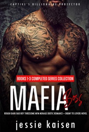 Mafia Boss Books 1 3 Completed Series Collection Rough Dark Bad Boy Threesome Mfm Menage Erotic Romance Enemy To Lovers Novel
