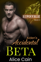 Alice Cain - Aiden's Accidental Beta: Gay Adult romance artwork