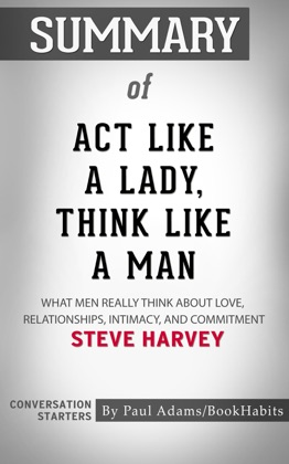 Summary of Act Like a Lady, Think Like a Man: What Men Really Think About Love, Relationships, Intimacy, and Commitment by Steve Harvey Conversation Starters