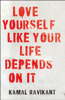 Kamal Ravikant - Love Yourself Like Your Life Depends on It artwork
