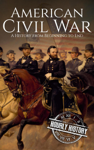 American Civil War: A History from Beginning to End
