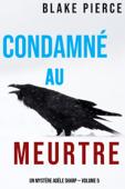 Condamné au meurtre (Un Mystère Adèle Sharp — Volume 5)