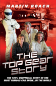 The Top Gear Story - The 100% Unofficial Story of the Most Famous Car Show... In The World
