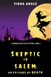 Skeptic in Salem: An Episode of Death (A Dubious Witch Cozy Mystery—Book 3)