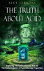 The Truth About Acid - Exploring The LSD Compound And All The Hallucinogenic & Psychotherapy Properties