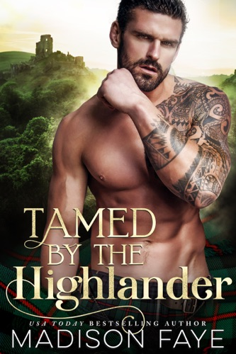 Madison Faye - Tamed By The Highlander