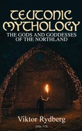 Teutonic Mythology: The Gods and Goddesses of the Northland (Vol. 1-3)