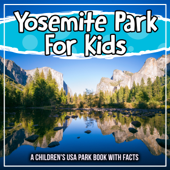Yosemite Park For Kids: A Children's USA Park Book With Facts