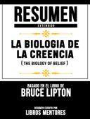 Download and Read Online La Biologia De La Creencia (The Biology Of Belief) - Resumen Extendido Basado En El Libro De Bruce Lipton