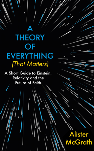 A Theory of Everything (That Matters) by Alister Mcgrath