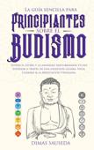 Download and Read Online La guía sencilla para principiantes sobre el budismo: Supera el estrés y la ansiedad descubriendo tu paz interior a través de una atención guiada, Yoga, Chakras & la Meditación Vipassana