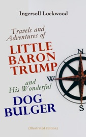 Travels and Adventures of Little Baron Trump and His Wonderful Dog Bulger (Illustrated Edition) PDF Download