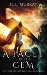 A Facet For The Gem The Tale Of Eaglefriend Book 1
