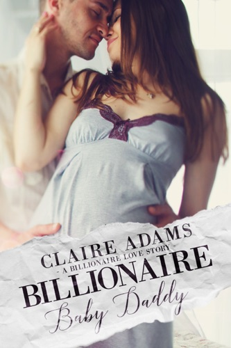 Read Billionaire Baby Daddy online free by Claire Adams at