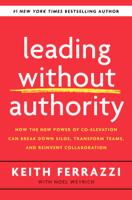Keith Ferrazzi & Noel Weyrich - Leading Without Authority artwork