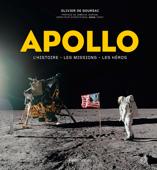 Apollo. L'histoire, les missions, les héros