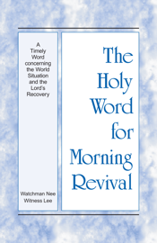 The Holy Word for Morning Revival - A Timely Word concerning the World Situation and the Lord's Recovery