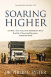 Soaring Higher: One Man's True Story of the Faithfulness of God in a Life of Travel and Adventure around the World