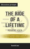The Ride of a Lifetime: Lessons Learned from 15 Years as CEO of the Walt Disney Company by Robert Iger (Discussion Prompts)