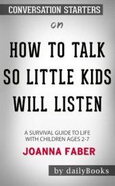 How to Talk so Little Kids Will Listen A Survival Guide to Life with Children Ages 2-7 by Joanna Faber: Conversation Starters