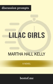 Lilac Girls: A Novel by Martha Hall Kelly (Discussion Prompts) PDF Download